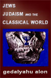 JEWS, JUDAISM AND THE CLASSICAL WORLD