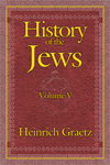 eBook History of the Jews, Vol. 5: From the Chmielnicki Persecution of the Jews in Poland (1648 C.E.) to the Present Time (1870 C.E.)