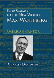 From Szatmar to the New World: Max Wohlberg, the American Cantor