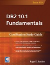 DB2 10.1 Fundamentals: Certification Study Guide (Exam 610)